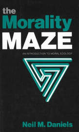 The Morality Maze: An Introduction to Moral Ecology by Neil M. Daniels image