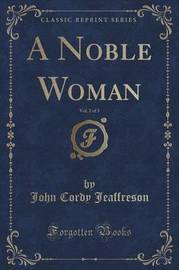 A Noble Woman, Vol. 2 of 3 (Classic Reprint) by John Cordy Jeaffreson