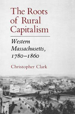 The Roots of Rural Capitalism by Christopher Clark