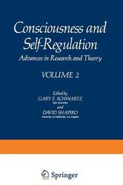 Consciousness and Self-Regulation by Gary E. Schwartz