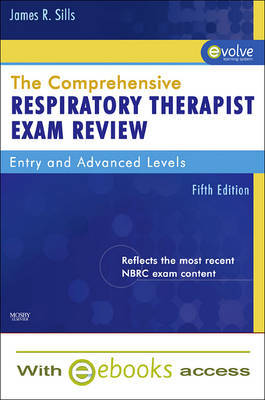 The Comprehensive Respiratory Therapist Exam Review - Text and E-Book Package: Entry and Advanced Level by James R Sills (Professor Emeritus, Former Director, Respiratory Care Program, Rock Valley College, Rockford, IL) image