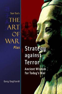 Sun Tzu's Art of War Plus Strategy Against Terror by Gary Gagliardi