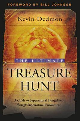 The Ultimate Treasure Hunt: A Guide to Supernatural Evangelism Through Supernatural Encounters by Kevin Dedmon