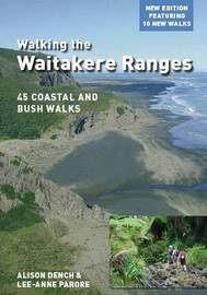 Walking the Waitakere Ranges: 45 Coastal and Bush Walks by Alison Dench image