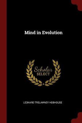 Mind in Evolution by Leonard Trelawney Hobhouse