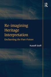 Re-imagining Heritage Interpretation by Russell Staiff