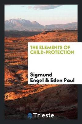 The Elements of Child-Protection by Sigmund Engel image