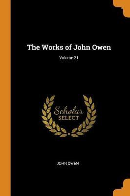 The Works of John Owen; Volume 21 by John Owen image