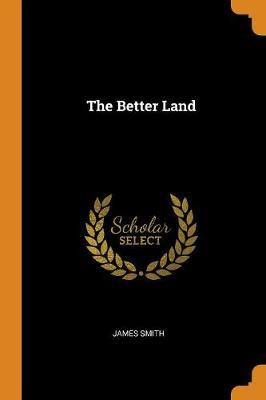 The Better Land by James Smith