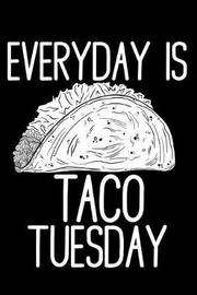 Everyday Is Taco Tuesday by Emily C Tess