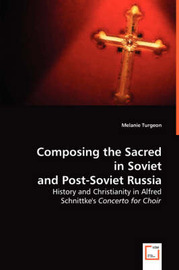 Composing the Sacred in Soviet and Post-Soviet Russia by Melanie Turgeon