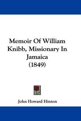 Memoir Of William Knibb, Missionary In Jamaica (1849) by John Howard Hinton image