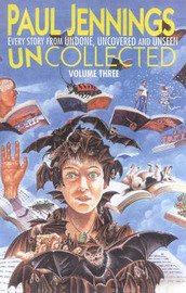 Uncollected 3: Omnibus Edition Containing Undone, Uncovered and Unseen by Paul Jennings image