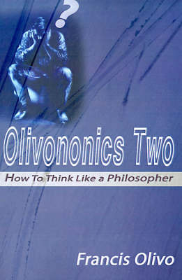 Olivononics Two: How to Think Like a Philosopher by Francis A. Olivo image