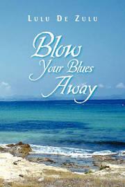 Blow Your Blues Away by Lulu De Zulu