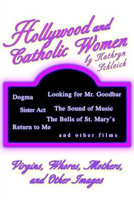 Hollywood and Catholic Women: Virgins, Whores, Mothers, and Other Images by Kathryn Schleich image