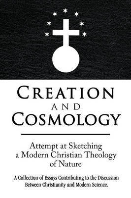 Creation and Cosmology by Rudolf B. Brun
