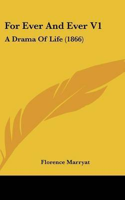 For Ever and Ever V1: A Drama of Life (1866) by Florence Marryat