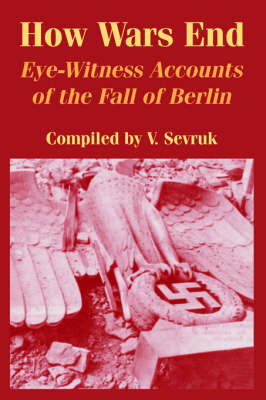 How Wars End: Eye-Witness Accounts of the Fall of Berlin image