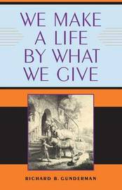 We Make a Life by What We Give by Richard B Gunderman