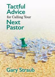 Tactful Advice for Calling Your Next Pastor by Gary Straub