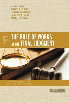 Four Views on the Role of Works at the Final Judgment by Robert N Wilkin