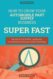 How to Grow Your Automobile Part Supply Business Super Fast by Daniel O'Neill