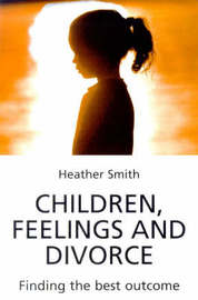 Children, Feelings and Divorce by Heather Smith