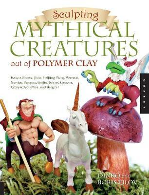 Sculpting Mythical Creatures Out of Polymer Clay: Make a Gnome, Pixie, Halfling, Fairy, Mermaid, Gorgon, Vampire, Griffin, Sphinx, Unicorn, Centaur, Leviathan and Dragon! by Dinko Tilov image