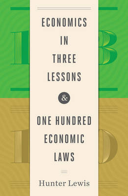 Economics in Three Lessons and One Hundred Economics Laws by Hunter Lewis image