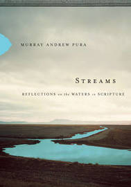 Streams: Reflections on the Waters in Scripture by Murray Andrew Pura image
