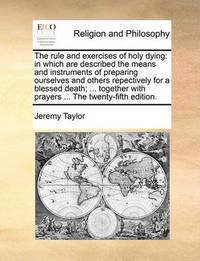 The Rule and Exercises of Holy Dying by Jeremy Taylor