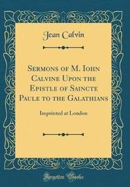 Sermons of M. Iohn Calvine Upon the Epistle of Saincte Paule to the Galathians by Jean Calvin image