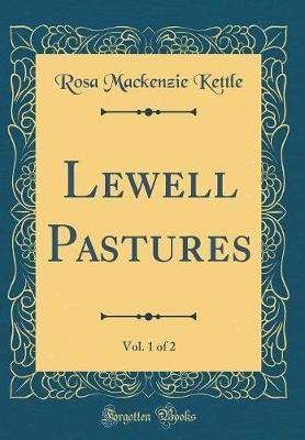 Lewell Pastures, Vol. 1 of 2 (Classic Reprint) by Rosa Mackenzie Kettle