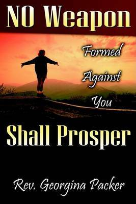 No Weapon Formed Against You Shall Prosper by Georgina Packer
