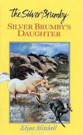 Silver Brumby's Daughter by Elyne Mitchell