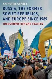 Russia, the Former Soviet Republics, and Europe Since 1989 by Katherine Graney