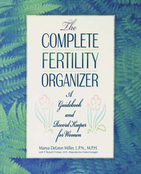 The Complete Fertility Organizer: A Guidebook and Record Keeper for Women by Manya DeLeon Miller image