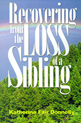 Recovering from the Loss of a Sibling by Katherine Fair Donnelly