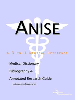 Anise - A Medical Dictionary, Bibliography, and Annotated Research Guide to Internet References