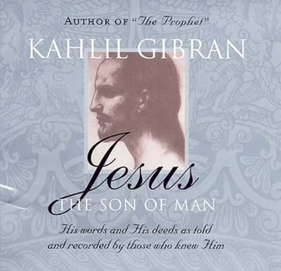 Jesus: The Son of Man by Kahlil Gibran image