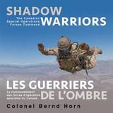 Shadow Warriors / Les Guerriers de L'Ombre: The Canadian Special Operations Forces Command / Le Commandement Des Forces D Operations Speciales Du Canada by Colonel Bernd Horn