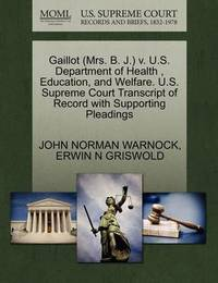 Gaillot (Mrs. B. J.) V. U.S. Department of Health, Education, and Welfare. U.S. Supreme Court Transcript of Record with Supporting Pleadings by John Norman Warnock