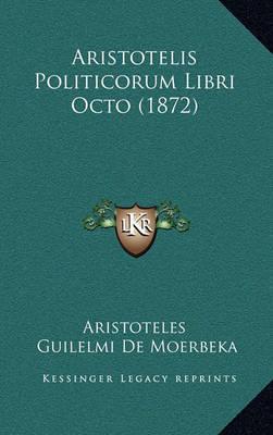 Aristotelis Politicorum Libri Octo (1872) Aristotelis Politicorum Libri Octo (1872) by * Aristotle
