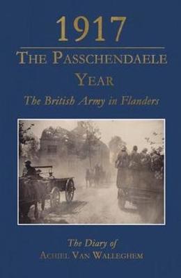 1917 - The Passchendaele Year by Achiel Van Walleghem