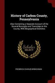 History of Carbon County, Pennsylvania by Frederick Charles Brenckman