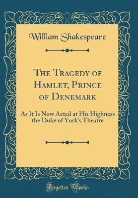 The Tragedy of Hamlet, Prince of Denemark by William Shakespeare