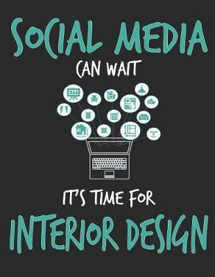 Social Media Can Wait It's Time For Interior Design by School Subject Composition Notebooks