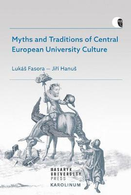 Myths and Traditions of Central European University Culture by Lukas Fasora