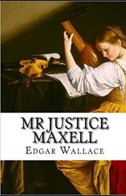 Mr Justice Maxell Illustrated by Edgar Wallace